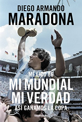 México 86. Mi Mundial, mi verdad: Así ganamos la Copa (Spanish Edition