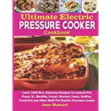 Ultimate Electric Pressure Cooker Cookbook: Learn 1009 New, Delicious Recipes for Instant Pot, Power XL, Mealthy, Cosori, Nuwave, Tower, GoWise, Crock-Pot and Other Multi Pot Electric Pressure Cooker