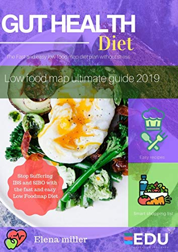 Gut Health Diet Program :Essential Guide on low FoodMap to help people lose weight: The Secrets to Improve your Gut Health, Easily Lose Fat, and Become Super Healthy (with Gut Health Recipes) by Elena Miller