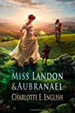 Miss Landon and Aubranael, Charlotte English, 149293027X