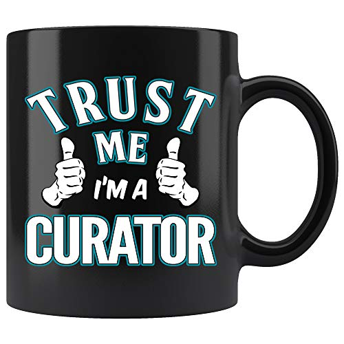 Curator Coffee Mug. Trust Me I'm A Curator Funny Gifts for Women Men 11 oz ()