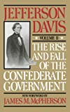 The Rise And Fall Of The Confederate Government: Volume 2