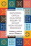 Employing Critical Qualitative Inquiry to Mount Non-Violent Resistance (Qualitative Inquiry: Critical Ethics, Justice, and Activism)