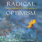 Radical Optimism: Practical Spirituality in an Uncertain World | Beatrice Bruteau
