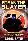 Goran the Slayer – A Monster Hunting for Fun and Profit Short Story: (Multiverse & Time Travel Sci-fi Adventure)