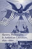 Slavery, Philosophy, and American Literature, 1830-1860 (Cambridge Studies in American Literature and Culture), Maurice S. Lee, 0521846536