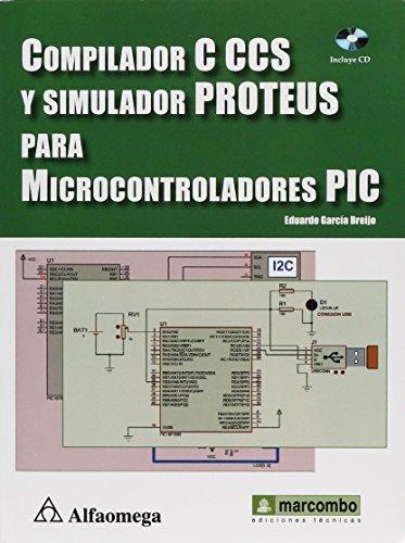Compilador C Ccs Y Simulador Proteus Para Microcontroladores Pic  Spanish Edition