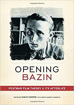 Book Opening Bazin: Postwar Film Theory and Its Afterlife