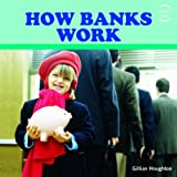 How Banks Work, Gillian Houghton, 1435827708