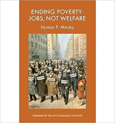 Book [(Ending Poverty: Jobs, Not Welfare)] [Author: Hyman P Minsky] published on (March, 2013)