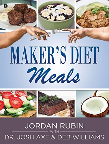 Maker's Diet Meals: Biblically-Inspired Delicious and Nutritious Recipes for the Entire Family (Makers The Diet)