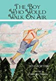 The Boy Who Would Walk on Air, Kd Groethe, 1477291644