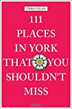 111 Places in York That You Shouldn't Miss (111 Places/111 Shops)