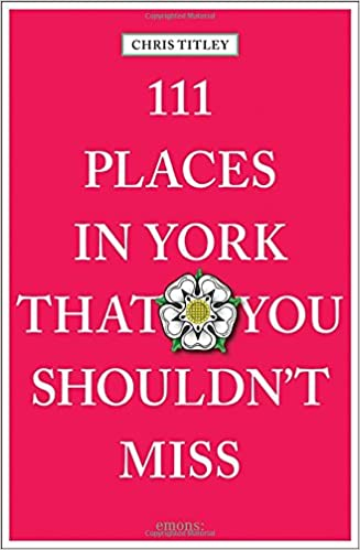 060c5cb793480a 111 Places in York That You Shouldn t Miss (111 Places 111 Shops) Paperback  – Illustrated