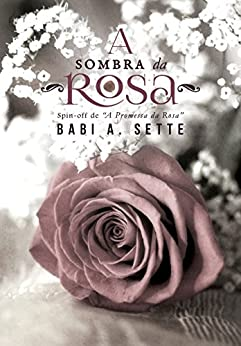 A Sombra da Rosa: Spin-off de A Promessa da Rosa - (Conto) por [A. Sette, Babi]