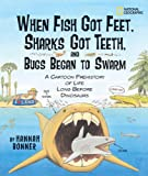 When Fish Got Feet, Sharks Got Teeth, and Bugs Began to Swarm, Hannah Bonner, 1426300794