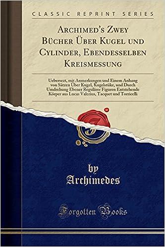 Archimed\'s Zwey Bücher Über Kugel und Cylinder, Ebendesselben ...