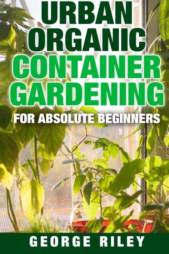 urban-organic-container-gardening-for-absolute-beginners-volume-1
