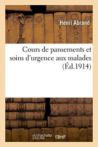 Cours de Pansements Et Soins d'Urgence Aux Malades (Sciences) (French Edition)