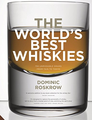 World's Best Whiskies: 750 Unmissable Drams from Tain to Tokyo