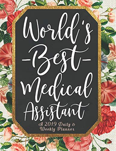 Worlds Best Medical Assistant - World's Best Medical Assistant A 2019 Daily & Weekly Planner: Weekly Organizer & Scheduling Agenda With Inspirational Quotes
