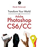 Transform Your World with Adobe Photoshop Cs6/Cc, Marek Mularczyk, 0957121474