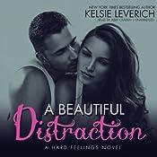 A Beautiful Distraction: Hard Feelings, Book 3 | Kelsie Leverich