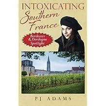 Intoxicating Southern France: Bordeaux & Dordogne Spotlight