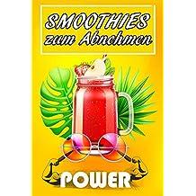 Smoothies zum Abnehmen - Rezepte (Abnehmen ohne Sport,Abnehmen ohne hungern,Smoothie Rezeptbuch ,abnehmen am Bauch) (German Edition)