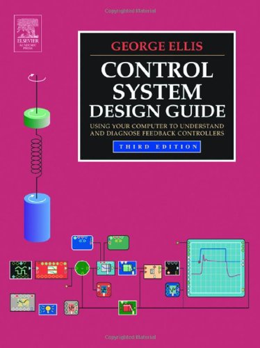 Control System Design Guide: Using Your Computer to Understand and Diagnose Feedback Controllers ()