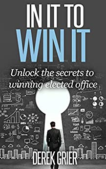 In It To Win It: Unlock the secrets to winning elected office by [Grier, Derek]