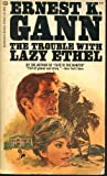 Trouble with Lazy Ethel, Ernest K. Gann, 0345218515