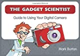 The Gadget Scientist Guide to Using Your Digital Camera