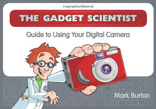 The Gadget Scientist Guide to Using Your Digital Camera pdf