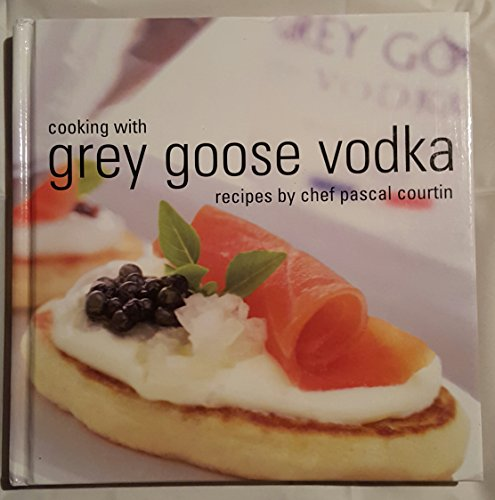 cooking-with-grey-goose-vodka-recipes-by-chef-pascal-courtin-by-pascal-courtin-2003-hardcover