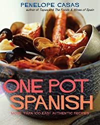 One Pot Spanish: More Than 80 Easy, Authentic Recipes