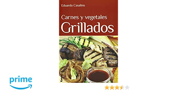 Carnes y vegetales grillados (Spanish Edition): Eduardo Casalins: 9789876344210: Amazon.com: Books