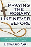 img - for Praying the Rosary Like Never Before: Encounter the Wonder of Heaven and Earth book / textbook / text book