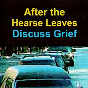 After the Hearse Leaves: Discuss Grief Audiobook