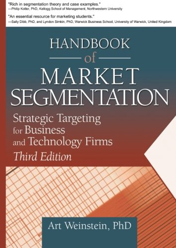 Handbook Of Market Segmentation: Strategic Targeting For Business And Technology Firms, Third Edition (Haworth Series In Segmented, Targeted, And Customized Market)