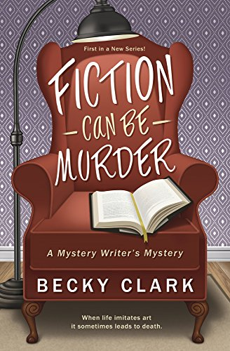 Fiction Can Be Murder (A Mystery Writer's Mystery Book 1) by [Clark, Becky]