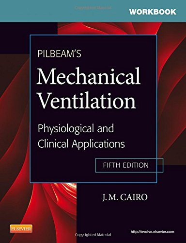 - Workbook for Pilbeam's Mechanical Ventilation: Physiological and Clinical Applications
