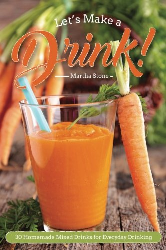 Read Online Let?s Make a Drink!: 30 Homemade Mixed Drinks for Everyday Drinking ebook
