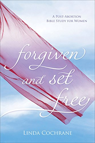Forgiven and Set Free: A Post-Abortion Bible Study