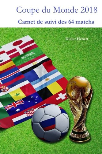 Coupe du monde foot 2018: Carnet de suivi des 64 matchs (French Edition)