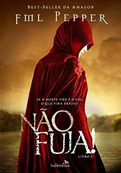 NÃO FUJA!: Se a morte não é o fim, o que virá depois? (NÃO PARE! Livro 3) (Portuguese Edition) by [Pepper, FML]