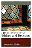 40 Questions about Elders and Deacons, Benjamin L. Merkle, 0825433649