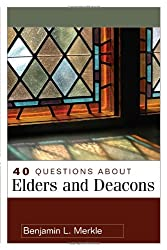 40 Questions About Elders and Deacons (40 Questions & Answers Series)