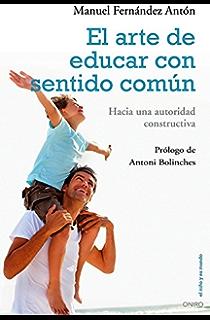 El arte de educar con sentido común: Hacia una autoridad constructiva (Spanish Edition)