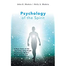 Psychology of the Spirit: A New Vision of the Soul Integrating Depth Psychology, Modern Neuroscience, and Ancient Christianity